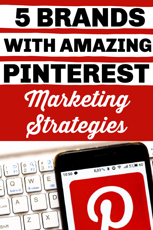 5 Brands with Amazing Pinterest Marketing Strategies